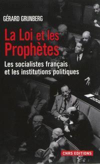 La loi et les prophètes : les socialistes français et les institutions politiques (1789-2013)