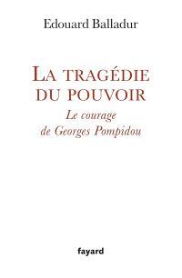 La tragédie du pouvoir : le courage de Georges Pompidou
