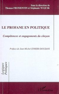 Le profane en politique : compétences et engagements du citoyen