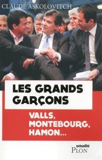 Les grands garçons : Valls, Montebourg, Hamon...
