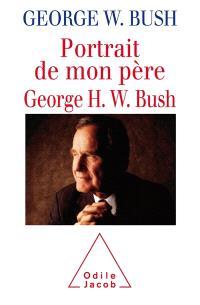 Portrait de mon père, George H.W. Bush