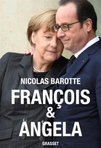 François et Angela : Hollande contre Merkel : histoire secrète d'un couple en crise