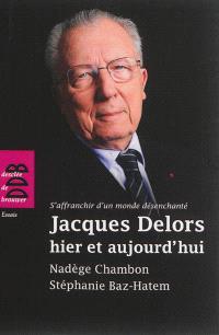 Jacques Delors, hier et aujourd'hui : s'affranchir d'un monde désenchanté