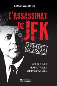 L'assassinat de JFK  : affaire classée : les preuves irréfutables enfin dévoilées