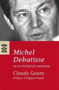 Michel Debatisse ou La révolution paysanne : biographie