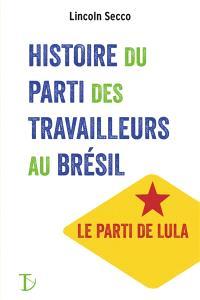 Histoire du Parti des travailleurs au Brésil : le parti de Lula