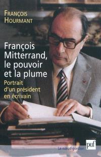 François Mitterrand, le pouvoir et la plume : portrait d'un président en écrivain