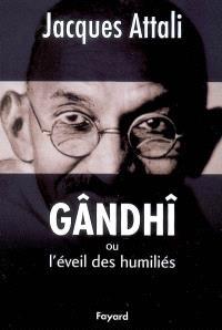 Gandhi ou L'éveil des humiliés : biographie
