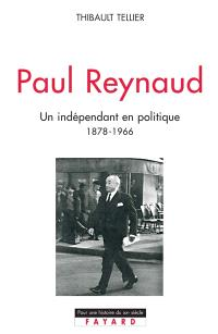 Paul Reynaud : un indépendant en politique, 1878-1966