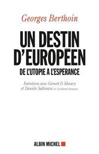 Un destin d'Européen : de l'utopie à l'espérance : entretiens avec Gérard D. Khoury et Danièle Sallenave