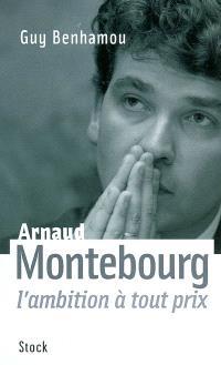 Arnaud Montebourg : l'ambition à tout prix