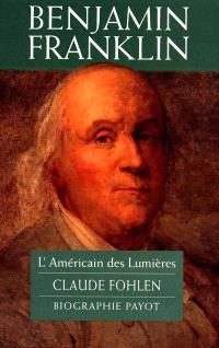 Benjamin Franklin : l'Américain des Lumières