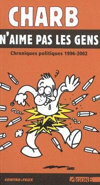 Charb n'aime pas les gens : chroniques politiques 1996-2002