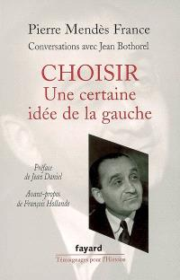 Choisir : une certaine idée de la gauche : conversations avec Jean Bothorel