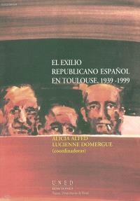 El exilio republicano espanol en Toulouse, 1939-1999