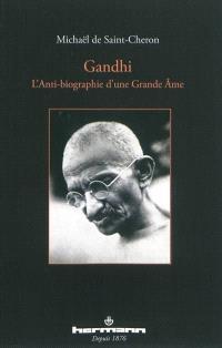 Gandhi : l'anti-biographie d'une grande âme