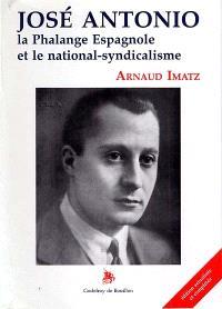 José Antonio : la Phalange espagnole et le national-syndicalisme