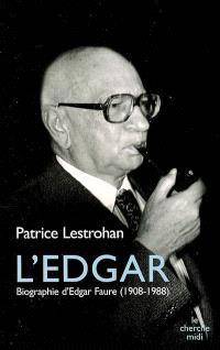 L'Edgar : biographie d'Edgar Faure (1908-1988)