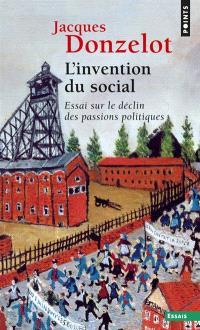 L'Invention du social : essai sur le déclin des passions politiques