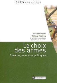 Le choix des armes : théories, acteurs et politiques