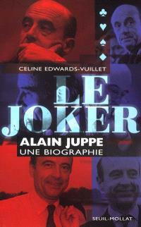 Le joker : Alain Juppé, une biographie