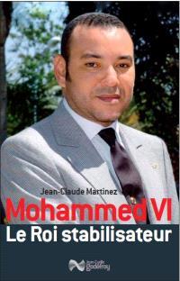 Mohammed VI : le roi stabilisateur