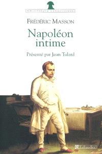 Napoléon intime : Napoléon chez lui, la journée de l'empereur aux Tuileries
