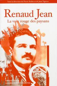 Renaud Jean, la voix rouge des paysans : actes du colloque de Marmande (22 et 23 octobre 2011) à l'occasion du cinquantenaire de sa mort