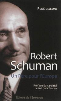 Robert Schuman : un père pour l'Europe