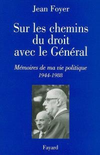 Sur les chemins du droit avec le Général : mémoires de ma vie politique (1944-1988)
