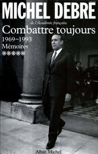 Trois Républiques pour une France : mémoires. Volume 5, Combattre toujours : 1969-1993