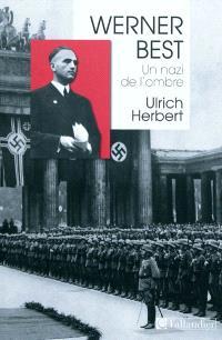 Werner Best : un nazi de l'ombre (1903-1989)