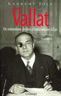 Xavier Vallat, 1891-1972 : du nationalisme chrétien à l'antisémitisme d'Etat