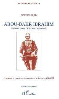 Abou-Bakr Ibrahim : pacha de Zeyla, marchands d'esclaves : commerce et diplomatie dans le golfe de Tadjoura, 1840-1885