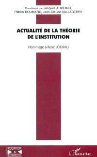 Actualité de la théorie de l'institution : hommage à René Lourau