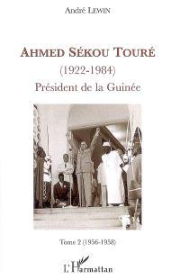 Ahmed Sékou Touré (1922-1984) : président de la Guinée de 1958 à 1984. Volume 2, 1956-1958 : le député français Sékou Touré conduit la Guinée à l'indépendance, et séduit en premier les pays communistes