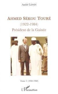 Ahmed Sékou Touré (1922-1984) : président de la Guinée de 1958 à 1984. Volume 3, 1958-1960 : Sékou Touré ouvre la Guinée sur le monde extérieur : les deux Allemagne, les Nations unies, l'Afrique...
