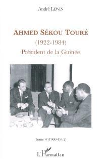Ahmed Sékou Touré (1922-1984) : président de la Guinée de 1958 à 1984. Volume 4, 1960-1962 : la Guinée poursuit son ouverture internationale, mais prend ses distances vis-à-vis de Paris, de Dakar, d'Abidjan et même de Moscou