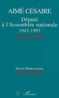 Aimé Césaire : député à l'Assemblée nationale, 1945-1993