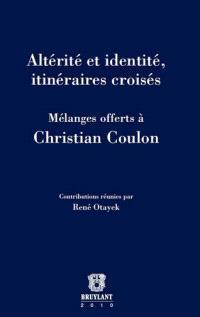 Altérité et identité, itinéraires croisés : mélanges offerts à Christian Coulon