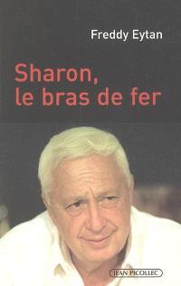 Ariel Sharon, le bras de fer
