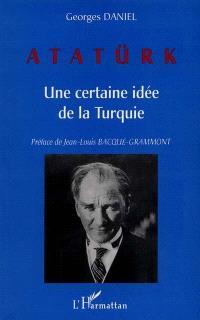 Atatürk : une certaine idée de la Turquie