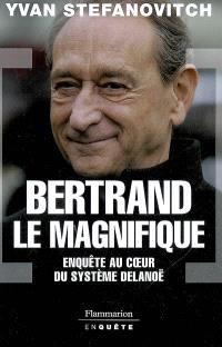 Bertrand le magnifique : enquête au coeur du système Delanoë