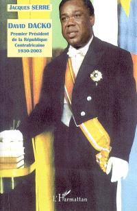 Biographie de David Dacko : premier président de la République Centrafricaine (1930-2003) : documents pour servir à l'histoire de la République Centrafricaine