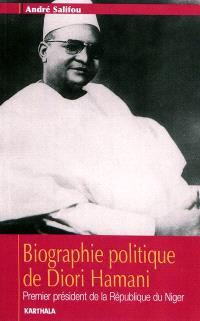 Biographie politique de Diori Hamani : premier président de la République du Niger