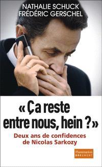 Ca reste entre nous, hein ? : deux ans de confidences de Nicolas Sarkozy