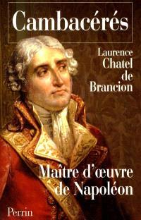 Cambacérès : maître d'oeuvre de Napoléon