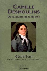 Camille Desmoulins ou La plume de la liberté : un cheminement révolutionnaire