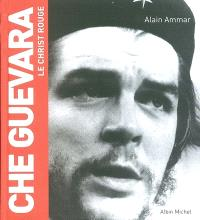 Che Guevara : le christ rouge