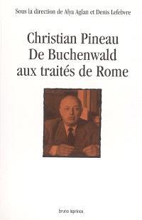 Christian Pineau : de Buchenwald aux traités de Rome